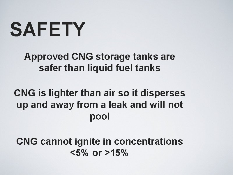 SAFETY Approved CNG storage tanks are safer than liquid fuel tanks CNG is lighter