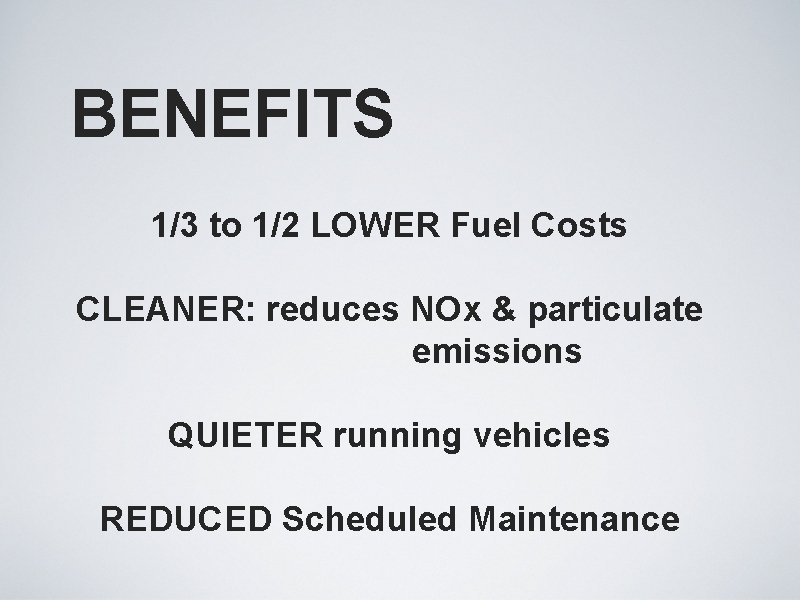 BENEFITS 1/3 to 1/2 LOWER Fuel Costs CLEANER: reduces NOx & particulate emissions QUIETER