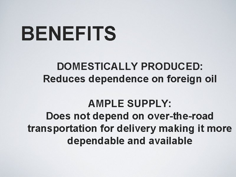 BENEFITS DOMESTICALLY PRODUCED: Reduces dependence on foreign oil AMPLE SUPPLY: Does not depend on