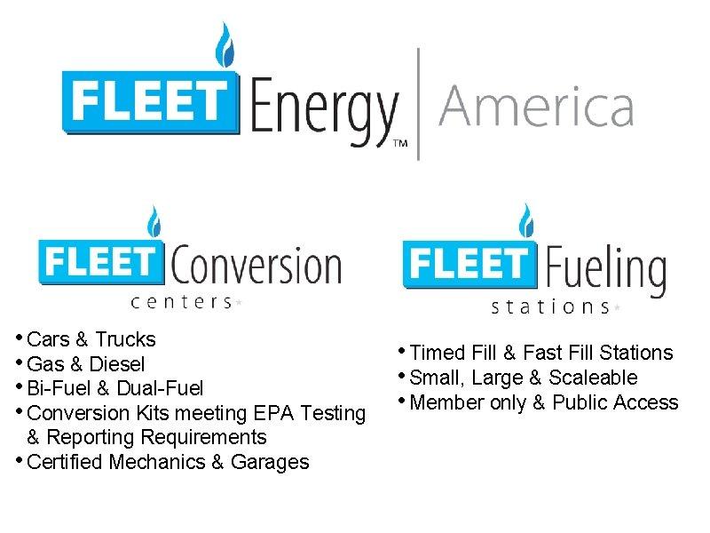 • Cars & Trucks • Gas & Diesel • Bi-Fuel & Dual-Fuel •