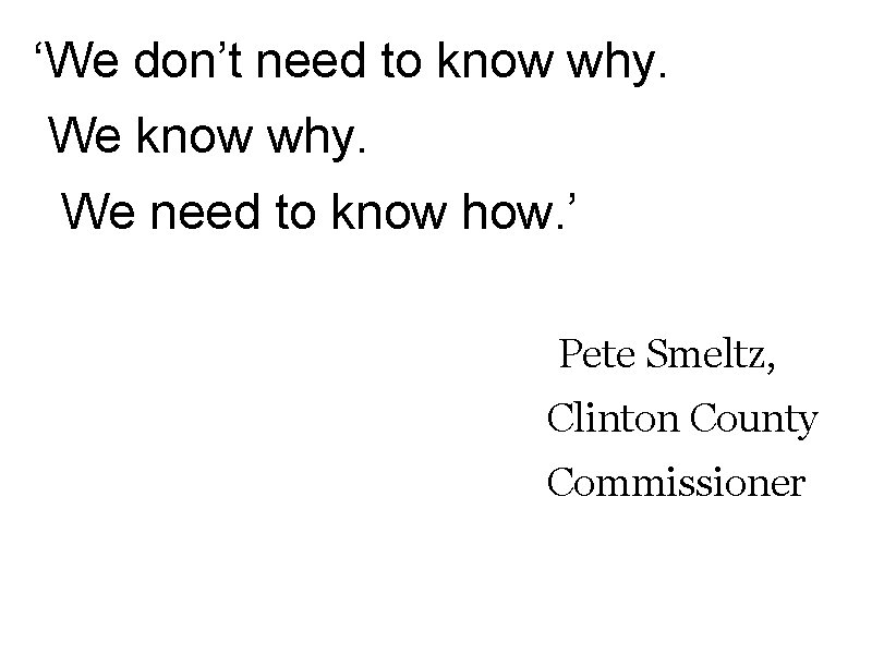 'We don't need to know why. We need to know how. ' Pete Smeltz,