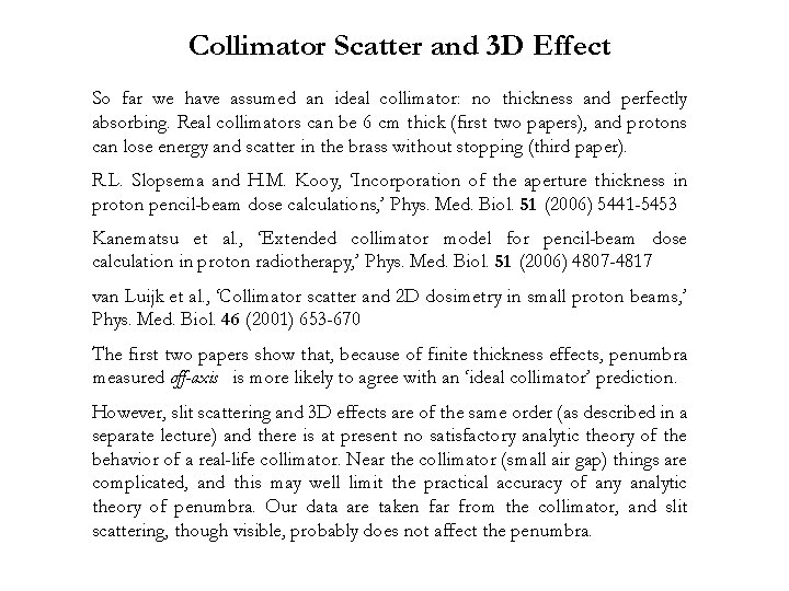 Collimator Scatter and 3 D Effect So far we have assumed an ideal collimator: