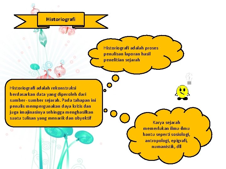 Historiografi adalah proses penulisan laporan hasil penelitian sejarah Historiografi adalah rekonstruksi berdasarkan data yang