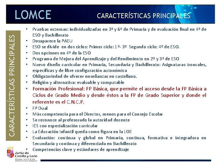 LOMCE CARACTERÍSTICAS PRINCIPALES • • CARACTERÍSTICAS PRINCIPALES Pruebas externas: individualizadas en 3º y 6º