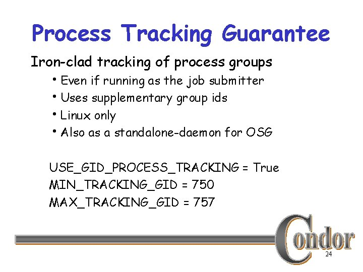 Process Tracking Guarantee Iron-clad tracking of process groups h. Even if running as the