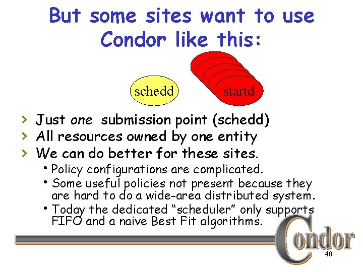 But some sites want to use Condor like this: schedd startd startd › Just