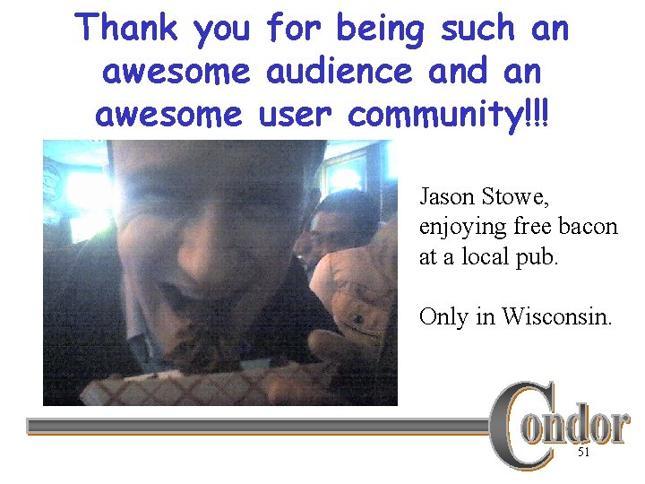 Thank you for being such an awesome audience and an awesome user community!!! Jason