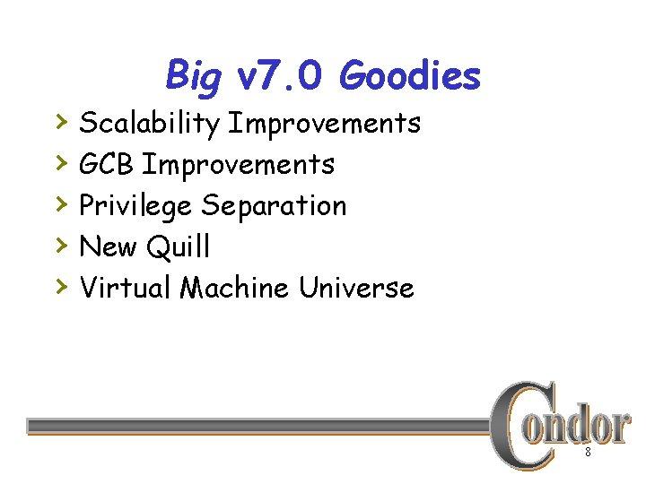 › › › Big v 7. 0 Goodies Scalability Improvements GCB Improvements Privilege Separation