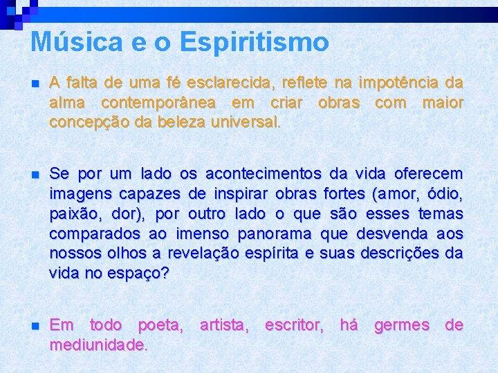 Música e o Espiritismo n A falta de uma fé esclarecida, reflete na impotência