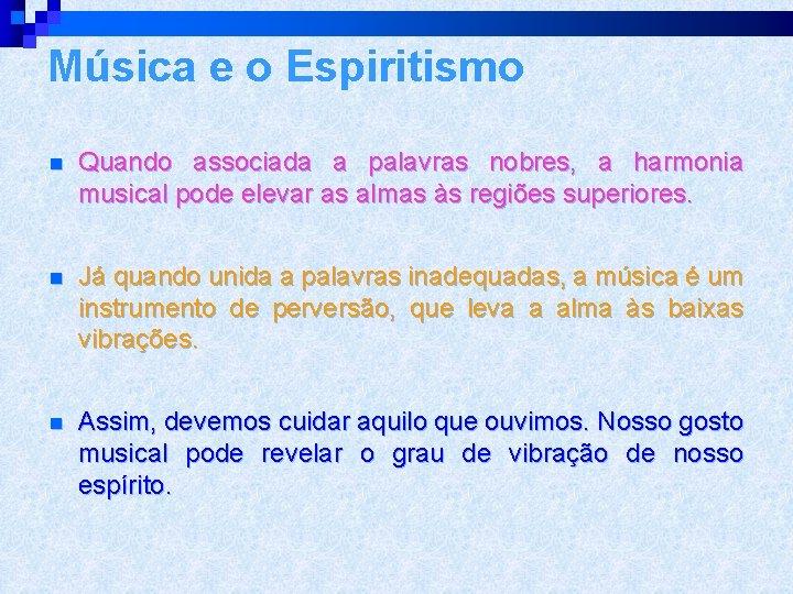 Música e o Espiritismo n Quando associada a palavras nobres, a harmonia musical pode