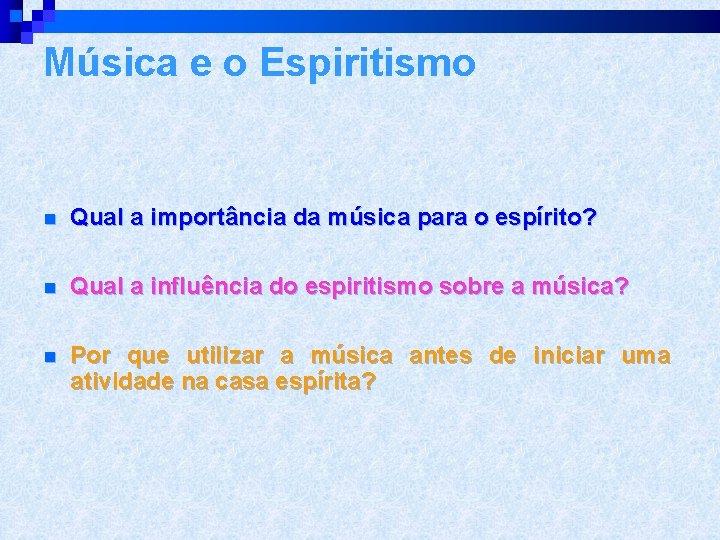 Música e o Espiritismo n Qual a importância da música para o espírito? n