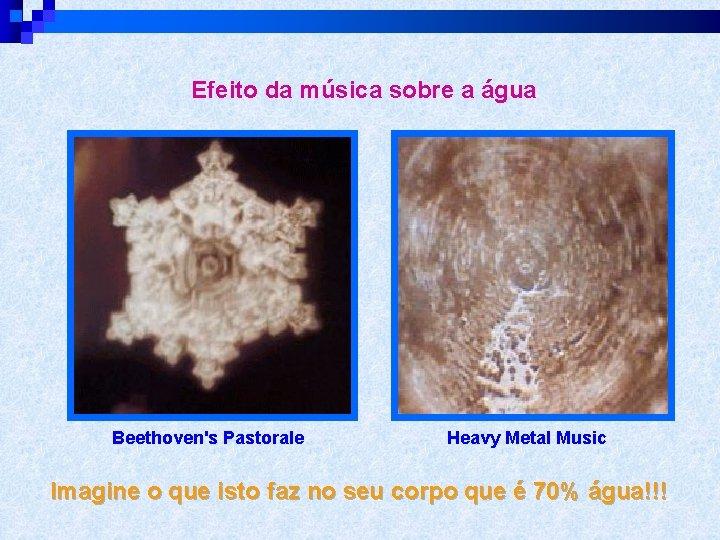 Efeito da música sobre a água Beethoven's Pastorale Heavy Metal Music Imagine o que