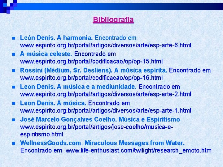Bibliografia n n n n León Denis. A harmonia. Encontrado em www. espirito. org.