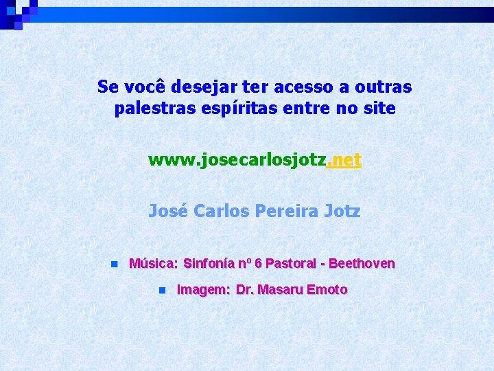 Se você desejar ter acesso a outras palestras espíritas entre no site www. josecarlosjotz.