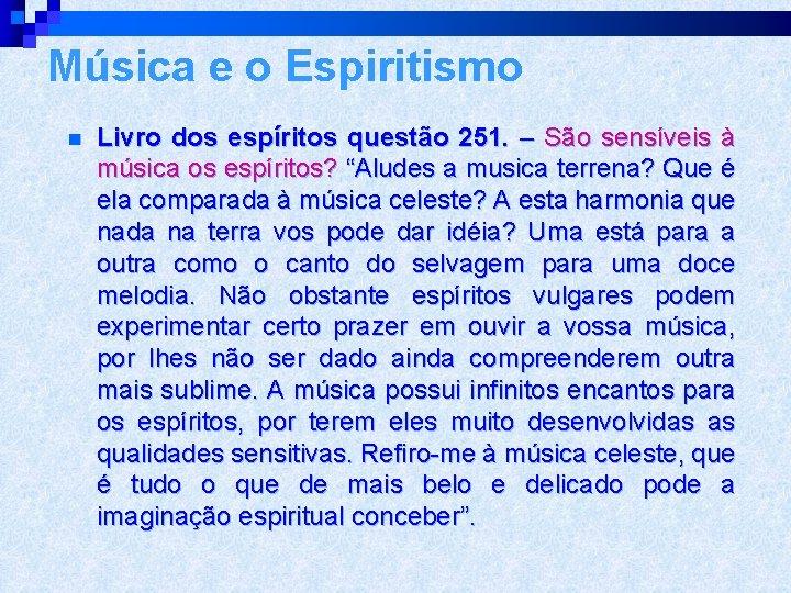 Música e o Espiritismo n Livro dos espíritos questão 251. – São sensíveis à