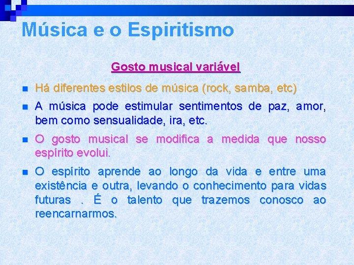 Música e o Espiritismo Gosto musical variável n Há diferentes estilos de música (rock,