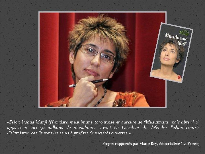 """«Selon Irshad Manji [féministe musulmane torontoise et auteure de """"Musulmane mais libre""""], il"""