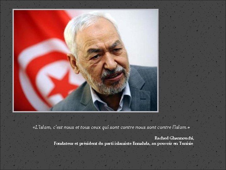 «L'islam, c'est nous et tous ceux qui sont contre nous sont contre l'islam.