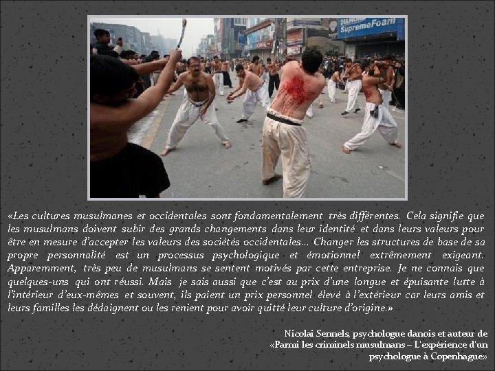 «Les cultures musulmanes et occidentales sont fondamentalement très différentes. Cela signifie que les