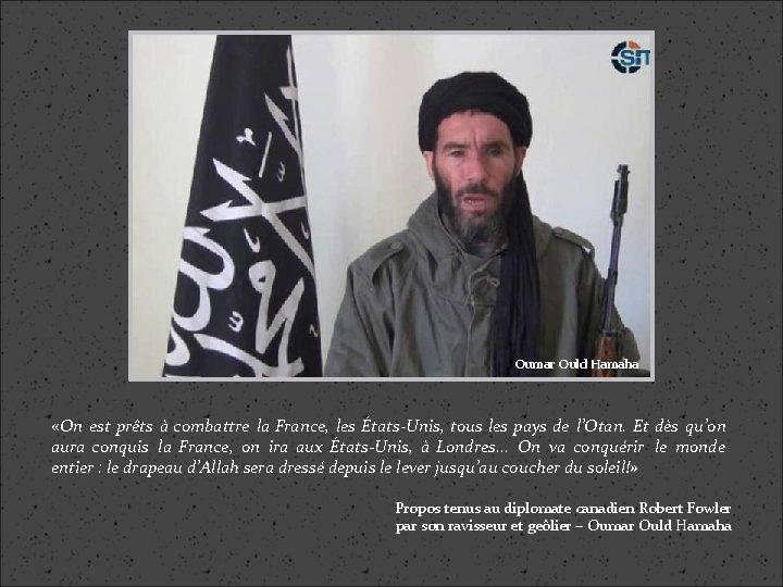 Oumar Ould Hamaha «On est prêts à combattre la France, les États-Unis, tous les