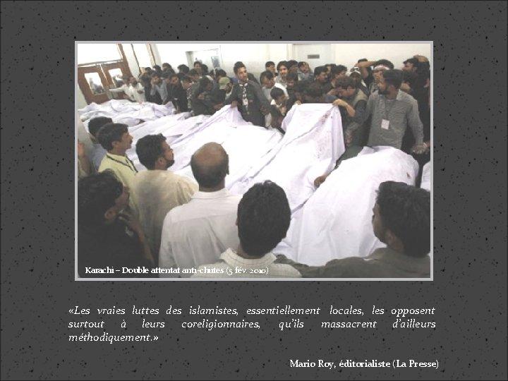 Karachi – Double attentat anti-chiites (5 fév. 2010) «Les vraies luttes des islamistes, essentiellement