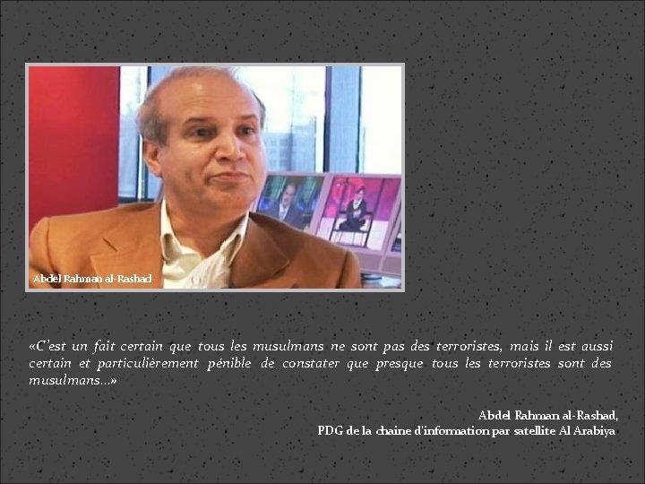Abdel Rahman al-Rashad «C'est un fait certain que tous les musulmans ne sont pas