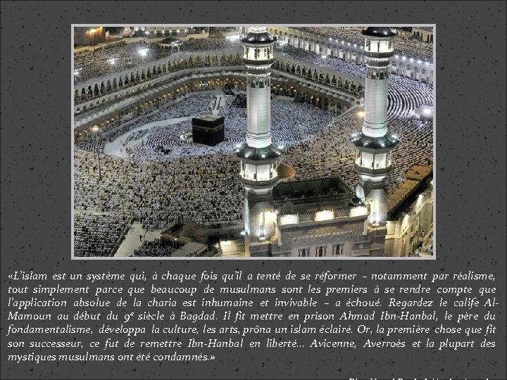 «L'islam est un système qui, à chaque fois qu'il a tenté de se