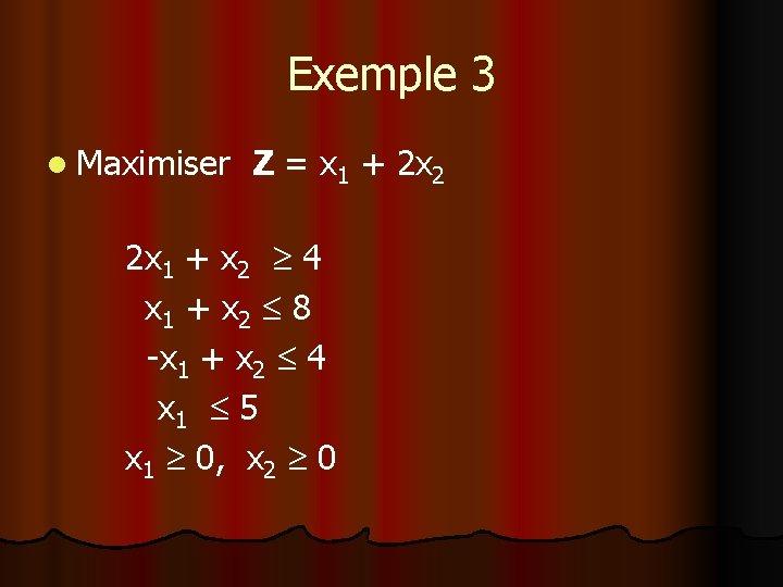 Exemple 3 l Maximiser Z = x 1 + 2 x 2 2 x