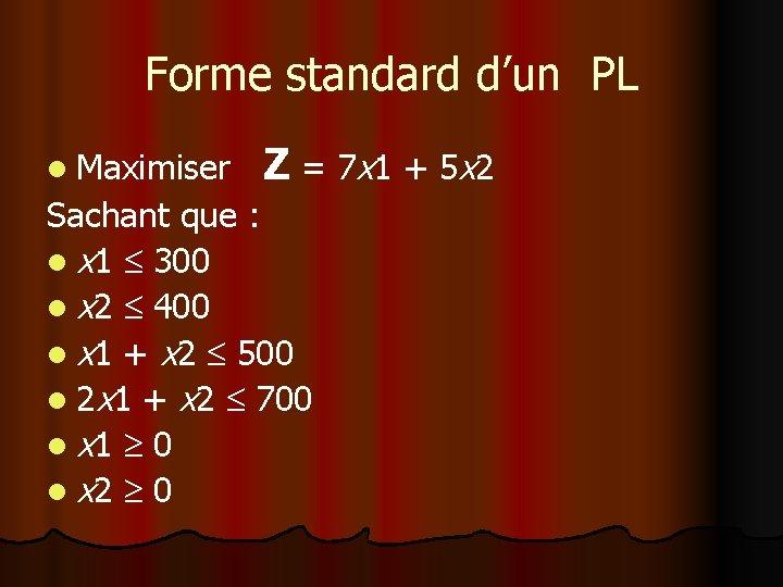 Forme standard d'un PL l Maximiser Z = 7 x 1 + 5 x