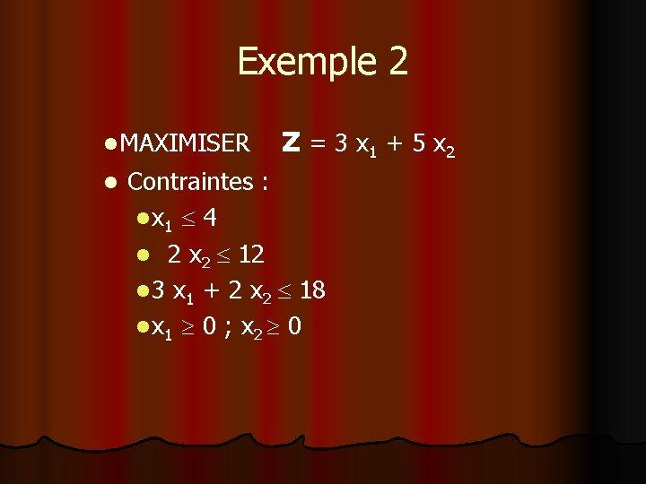 Exemple 2 z = 3 x 1 + 5 x 2 l MAXIMISER l