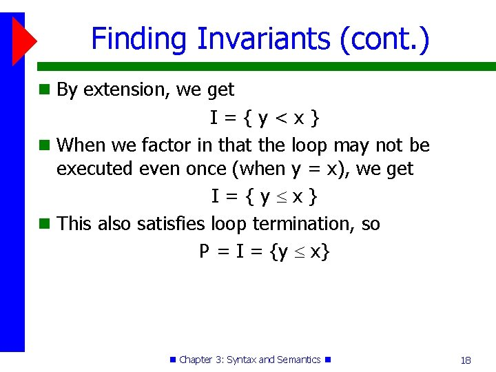 Finding Invariants (cont. ) By extension, we get I={y<x} When we factor in that