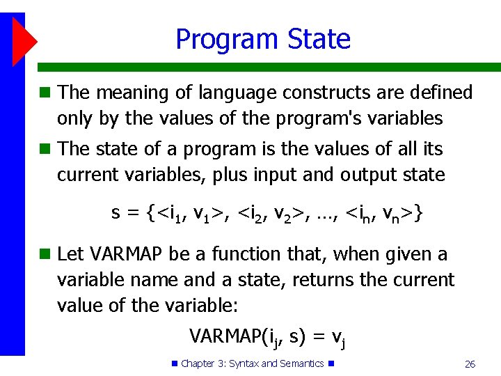 Program State The meaning of language constructs are defined only by the values of