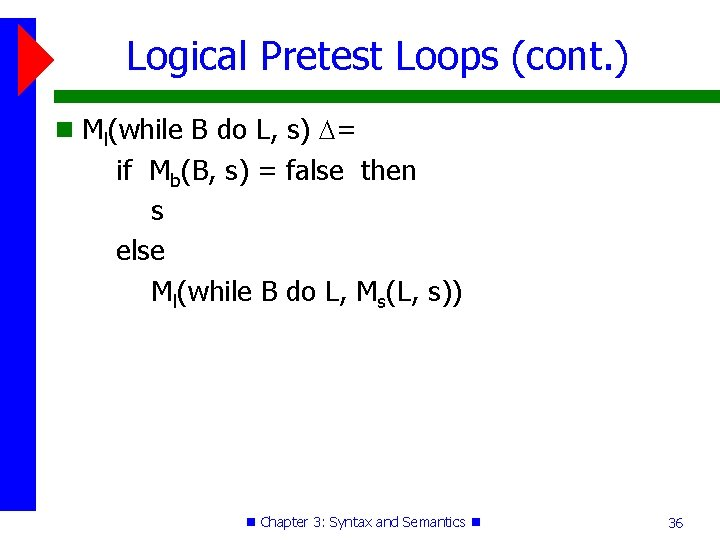 Logical Pretest Loops (cont. ) Ml(while B do L, s) = if Mb(B, s)