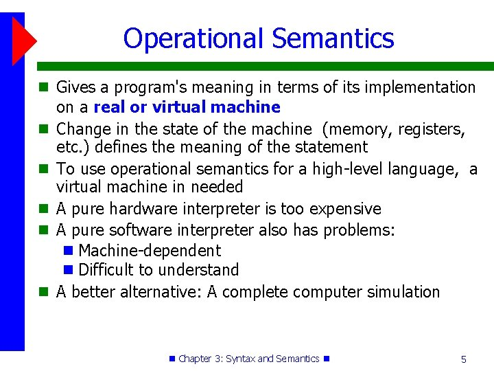 Operational Semantics Gives a program's meaning in terms of its implementation on a real