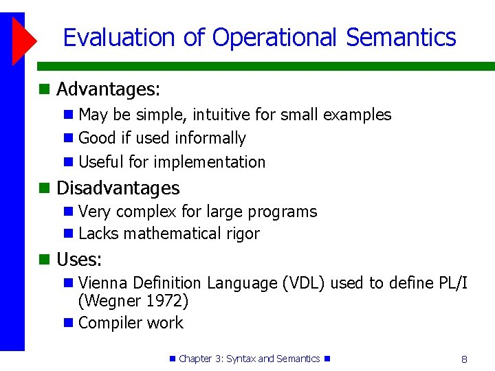 Evaluation of Operational Semantics Advantages: May be simple, intuitive for small examples Good if