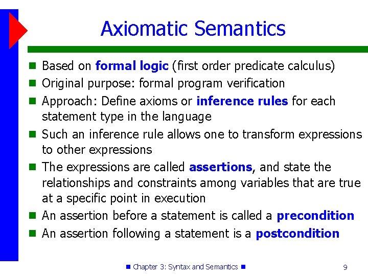 Axiomatic Semantics Based on formal logic (first order predicate calculus) Original purpose: formal program