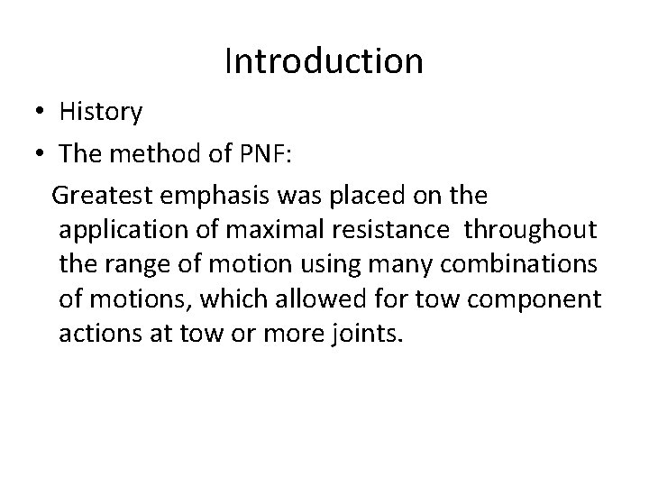 Introduction • History • The method of PNF: Greatest emphasis was placed on the