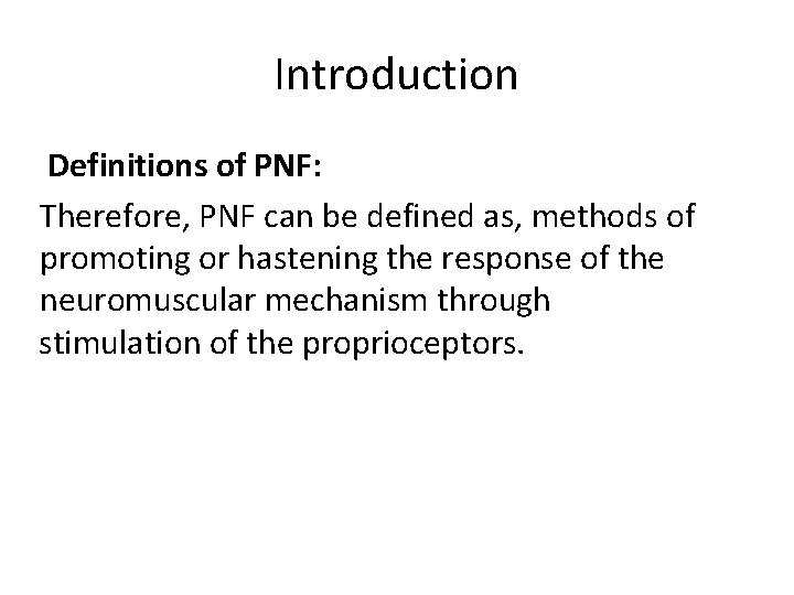 Introduction Definitions of PNF: Therefore, PNF can be defined as, methods of promoting or