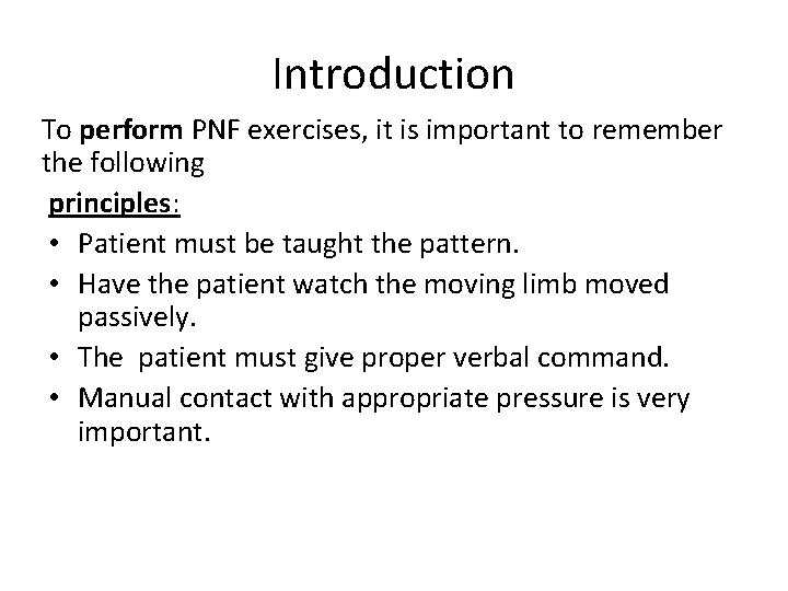Introduction To perform PNF exercises, it is important to remember the following principles: •