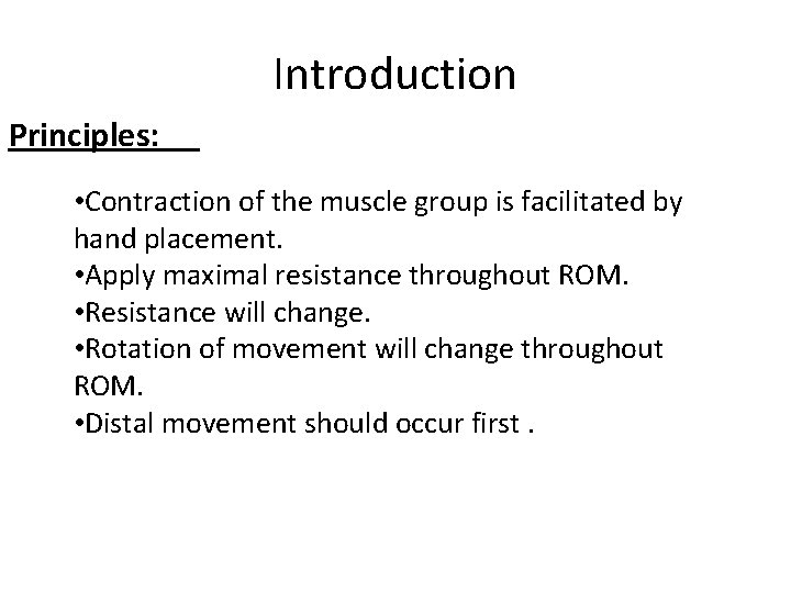 Introduction Principles: • Contraction of the muscle group is facilitated by hand placement. •