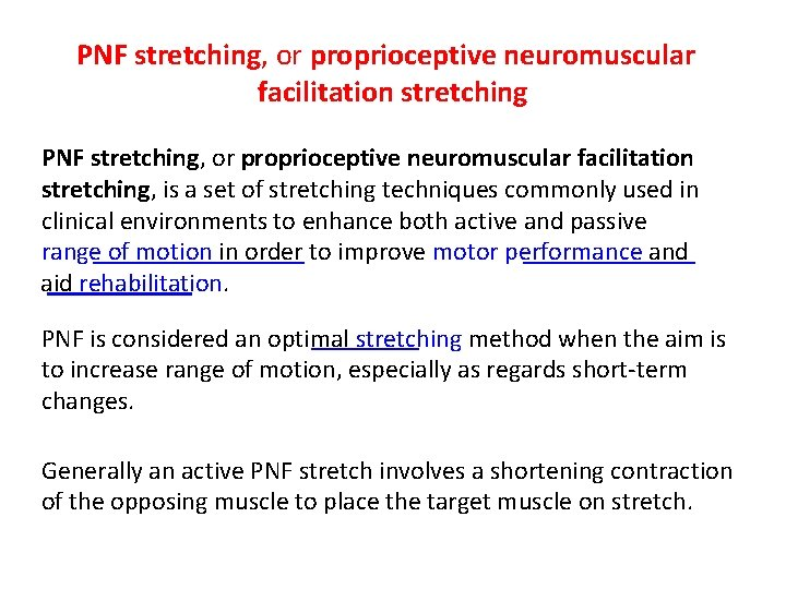 PNF stretching, or proprioceptive neuromuscular facilitation stretching, is a set of stretching techniques commonly