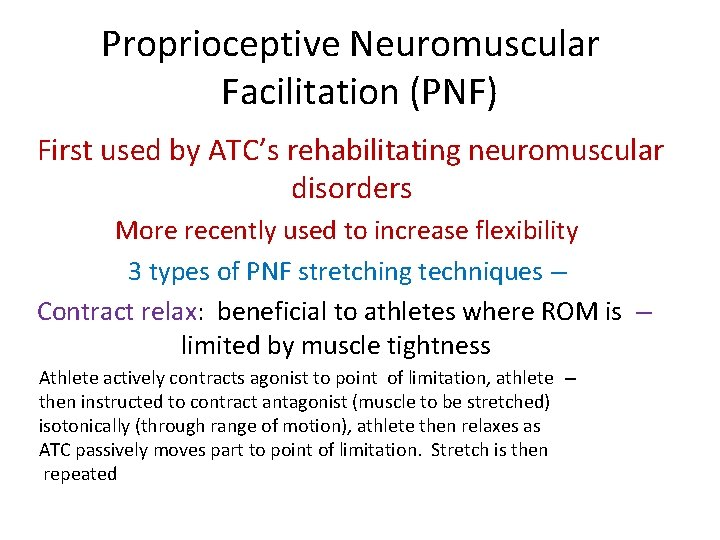Proprioceptive Neuromuscular Facilitation (PNF) First used by ATC's rehabilitating neuromuscular disorders More recently used