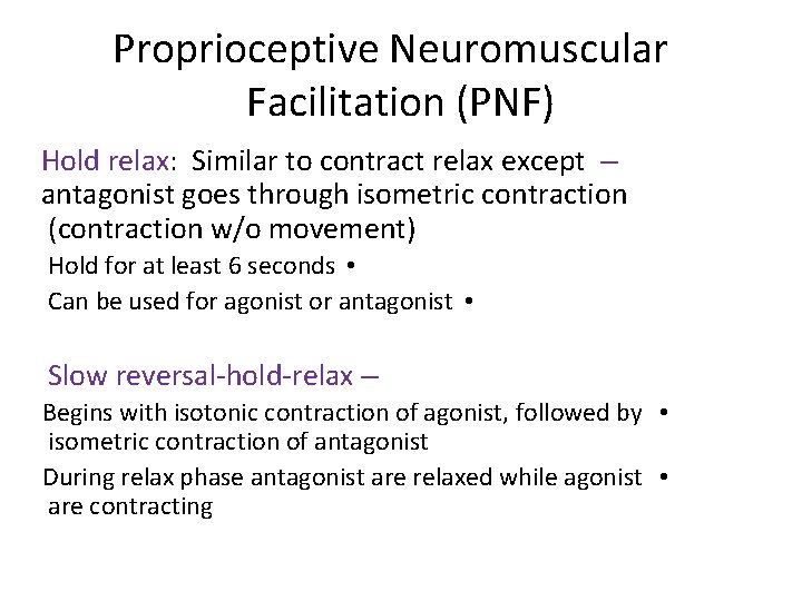 Proprioceptive Neuromuscular Facilitation (PNF) Hold relax: Similar to contract relax except – antagonist goes
