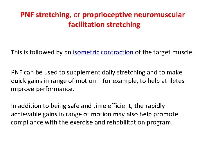 PNF stretching, or proprioceptive neuromuscular facilitation stretching This is followed by an isometric contraction