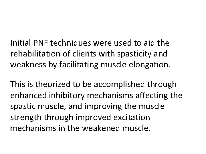 Initial PNF techniques were used to aid the rehabilitation of clients with spasticity and