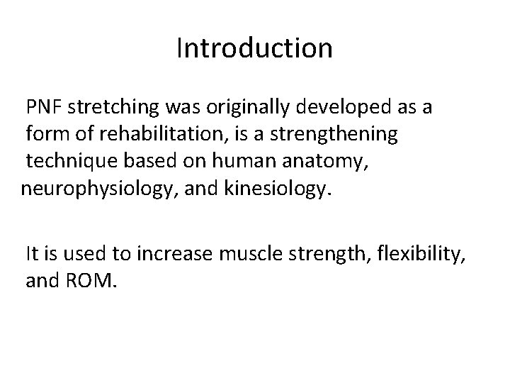 Introduction PNF stretching was originally developed as a form of rehabilitation, is a strengthening