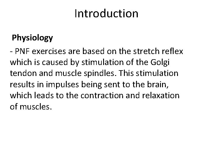 Introduction Physiology - PNF exercises are based on the stretch reflex which is caused