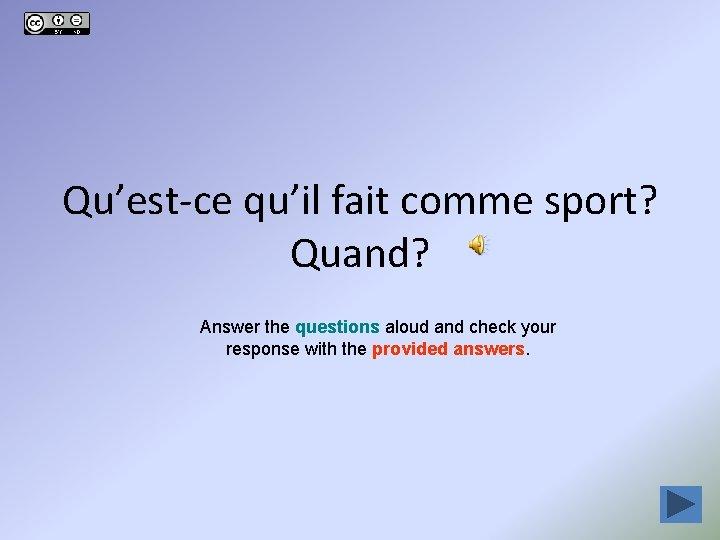 Qu'est-ce qu'il fait comme sport? Quand? Answer the questions aloud and check your response