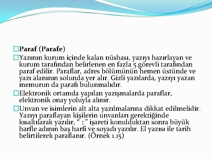 �Paraf (Parafe) �Yazının kurum içinde kalan nüshası, yazıyı hazırlayan ve kurum tarafından belirlenen en