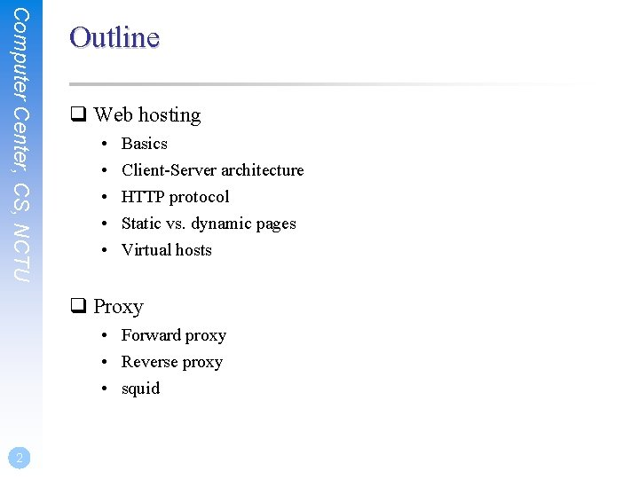 Computer Center, CS, NCTU Outline q Web hosting • • • Basics Client-Server architecture